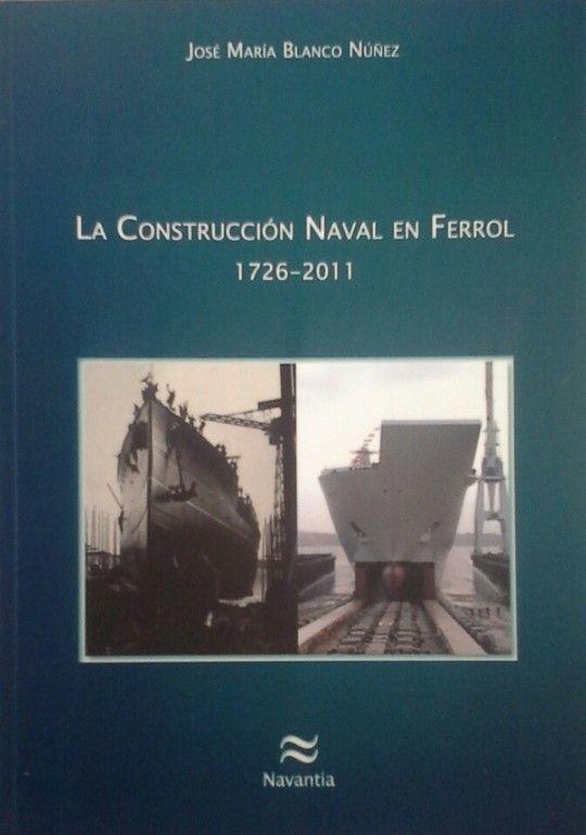 LA CONSTRUCCIÓN NAVAL EN FERROL 1726-2011