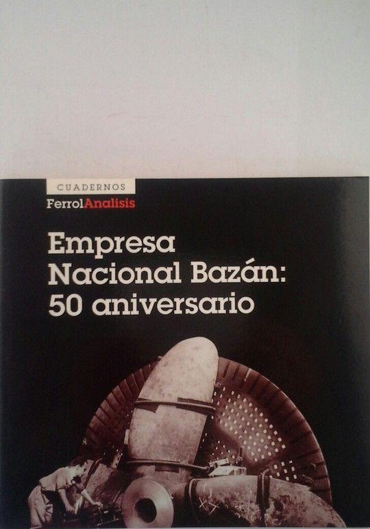 EMPRESA NACIONAL BAZÁN: 50 ANIVERSARIO