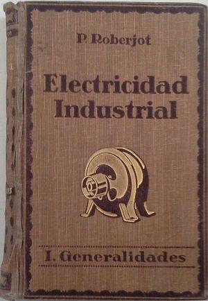 ELEMENTOS DE ELECTRICIDAD INDUSTRIAL - TOMO I GENERALIDADES