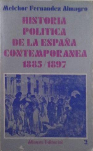 HISTORIA POLÍTICA DE LA ESPAÑA CONTEMPORÁNEA - TOMO II: 1885-1897
