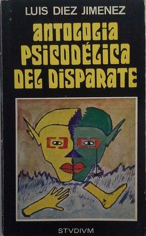 ANTOLOGÍA PSICODÉLICA DEL DISPARATE
