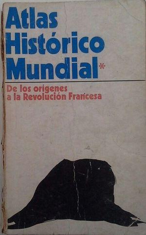 ATLAS HISTÓRICO MUNDIAL I - DE LOS ORÍGENES A LA REVOLUCIÓN FRANCESA
