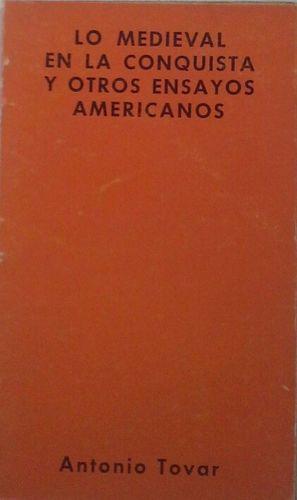 LO MEDIEVAL EN LA CONQUISTA Y OTROS ENSAYOS AMERICANOS