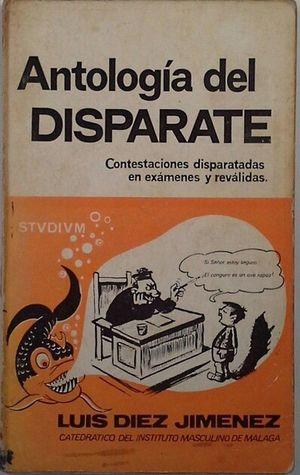 ANTOLOGÍA DEL DISPARATE - CONTESTACIONES DISPARATADAS EN EXÁMENES Y REVALIDAS