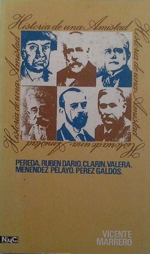 HISTORIA DE UNA AMISTAD - PEREDA, RUBÉN DARÍO, CLARÍN, VALERA, MENÉNDEZ PELAYO,