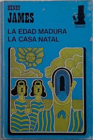 LA EDAD MADURA / LA CASA NATAL