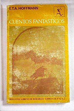 CUENTOS FANTÁSTICOS DE E. T. A. HOFFMANN