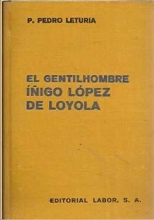 EL GENTILHOMBRE- IÑIGO LOPEZ DE LOYOLA