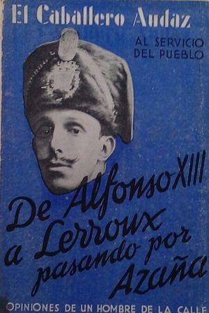 DE ALFONSO XIII A LERROUX PASANDO POR AZAÑA