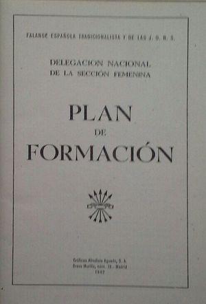 PLAN DE FORMACIÓN - DELEGACIÓN NACIONAL DE LA SECCIÓN FEMENINA - FALANGE ESPAÑOLA TRADICIONALISTA Y DE LAS JONS
