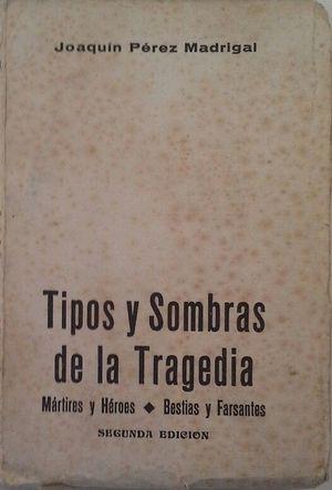 TIPOS Y SOMBRAS DE LA TRAGEDIA - MÁRTIRES Y HÉROES - BESTIAS Y FARSANTES