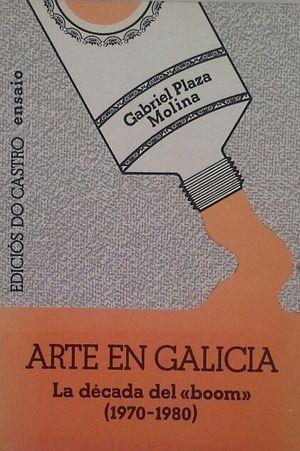 ARTE EN GALICIA - LA DÉCADA DEL BOOM (1970-1980)