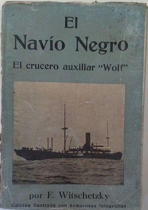 EL NAVÍO NEGRO - LAS HAZAÑAS DEL CRUCERO AUXILIAR WOLF DURANTE LA GRAN GUERRA (1916-1918)