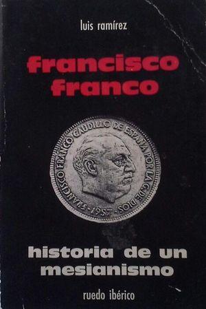 FRANCISCO FRANCO - HISTORIA DE UN MESIANISMO