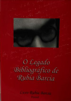 O LEGADO BIBLIOGRAFICO DE RUBIA BARCIA