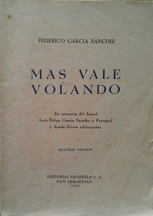 MAS VALE VOLANDO - EN MEMORIA DEL DONCEL LUIS FELIPE GARCÍA SANCHIZ Y FERRAGUD Y DEMÁS HÉROES ADOLESCENTES