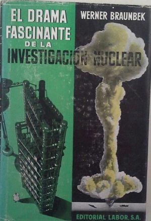 EL DRAMA FASCINANTE DE LA INVESTIGACIÓN NUCLEAR