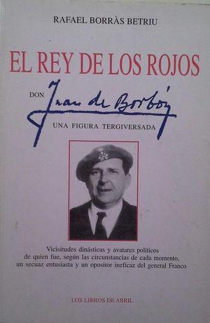 EL REY DE LOS ROJOS - DON JUAN DE BORBÓN UNA FIGURA TERGIVERSADA