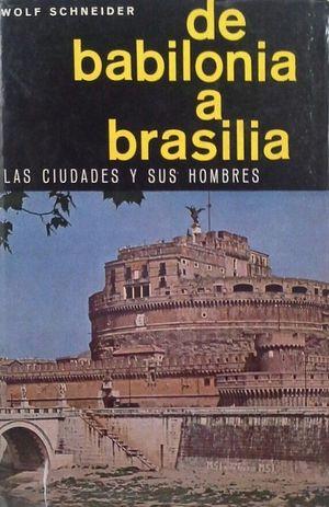 DE BABILONIA A BRASILIA - LAS CIUDADES Y SUS HOMBRESNOGUER