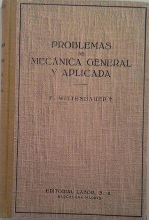 PROBLEMAS DE MECÁNICA GENERAL APLICADA - TOMO PRIMERO: MECÁNICA GENERAL