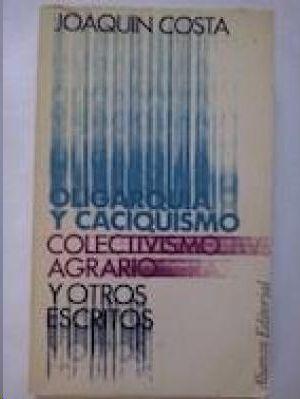 OLIGARQUIA Y CACIQUISMO, COLECTIVISMO AGRARIO Y OTROS ESCRITOS