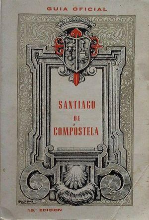 SANTIAGO DE COMPOSTELA - GUÍA DEL PEREGRINO Y DEL TURISTA - GUÍA OFICIAL