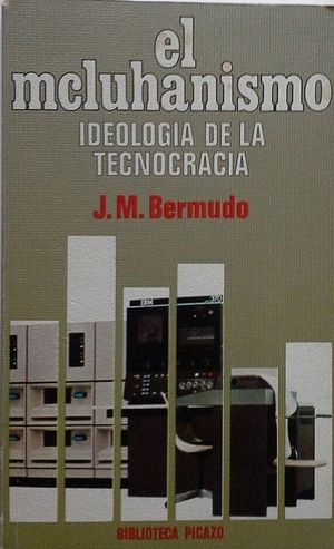 EL MCLUHANISMO - IDEOLOGÍA DE LA TECNOCRACIA