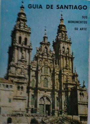 GUÍA DE SANTIAGO - SUS MONUMENTOS - SU ARTE