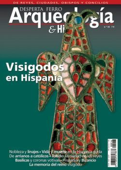 DESPERTA FERRO ARQUEOLOGÍA E HISTORIA 16: VISIGODOS EN HISPANIA