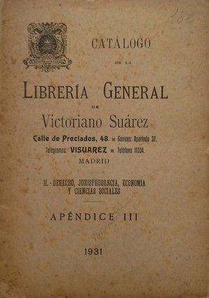 CATÁLOGO DE LA LIBRERÍA GENERAL DE VICTORIANO SUÁREZ - II: DERECHO, JURISPRUDENCIA, ECONOMÍA Y CIENCIAS SOCIALES - APÉNDICE III 1931