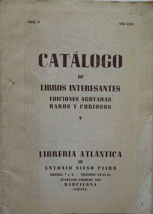 CATÁLOGO DE LIBROS INTERESANTES, EDICIONES AGOTADAS, RAROS Y CURIOSOS - LIBRERÍA ATLÁNTICA DE ANTONIO SIESO PEIRÓ - AÑO 1951 Nº 8