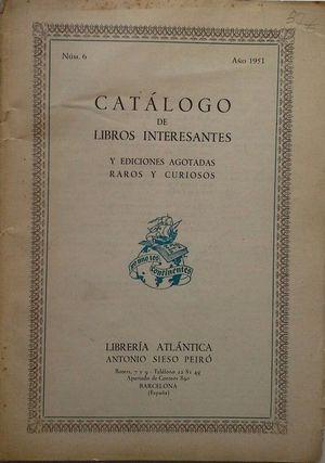 CATÁLOGO DE LIBROS INTERESANTES, EDICIONES AGOTADAS, RAROS Y CURIOSOS - LIBRERÍA ATLÁNTICA DE ANTONIO SIESO PEIRÓ - AÑO 1951 Nº 6