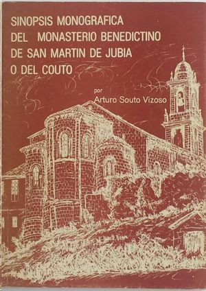 SINOPSIS MONOGRÁFICA DEL MONASTERIO BENEDICTINO DE SAN MARTIN DE JUBIA O DEL COUTO