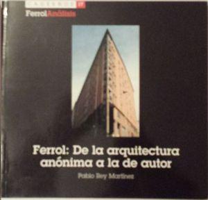 FERROL: DE LA ARQUITECTURA ANÓNIMA A LA DE AUTOR (CONTIENE CD)