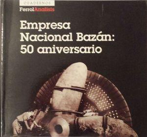 EMPRESA NACIONAL BAZÁN: 50 ANIVERSARIO.