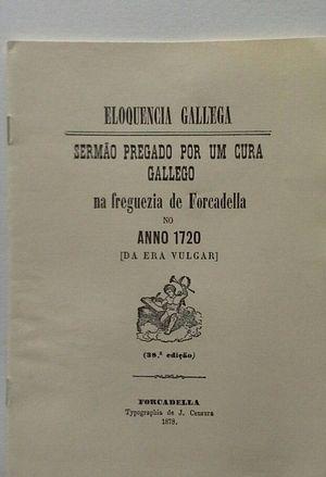 ELOQUENCIA GALLEGA - SERMÂO PREGADO POR UM CURA GALLEGO NA FRAGUEIRA DE FORCADELLA NO ANO 1720 (DA ERA VULGAR)