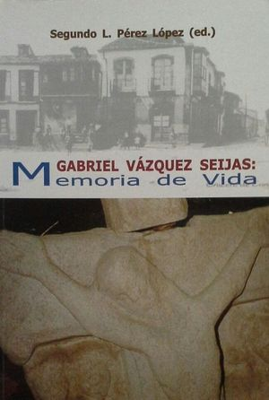 GABRIEL VÁZQUEZ SEIJAS: MEMORIA DE VIDA