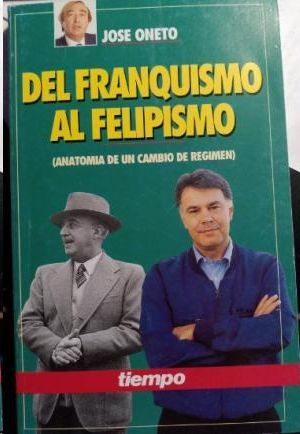 DEL FRANQUISMO AL FELIPISMO