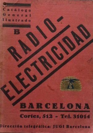 CATÁLOGO GENERAL ILUSTRADO B - RADIO-ELECTRICIDAD JUAN GIESENREGEN