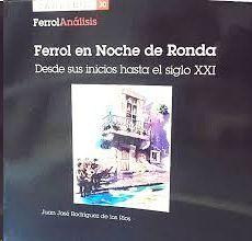 FERROL EN NOCHE DE RONDA. DESDE SUS INICIOS HASTA EL SIGLO XXI