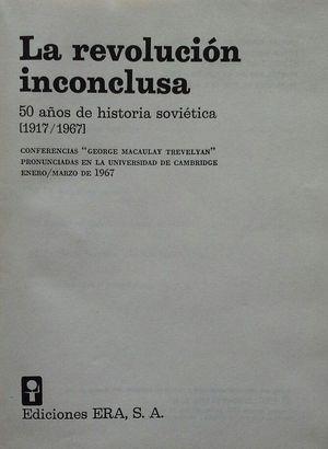 LA REVOLUCIÓN INCONCLUSA - 50 AÑOS DE HISTORIA SOVIÉTICA (1917-1967)