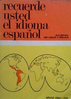 RECUERDE USTED EL IDIOMA ESPAÑOL 1ª PARTE: REPERTORIO DE CHARLAS DEDICADAS A FILIPINAS, DESDE RADIO NACIONAL DE ESPAÑA, PARA LA DIFUSIÓN Y DEFENSA DE