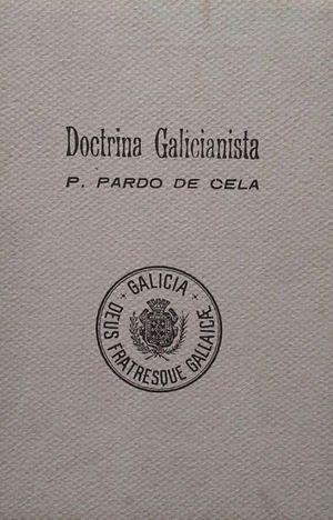 DOCTRINA GALICIANISTA QUE PUEDE SERVIR DE BASE PARA LA FUTURA CONSTITUCIÓN AUTONÓMICA DE GALICIA, DE NORMA PARA LOS RENEGADOS, Y DE PAUTA PARA LOS VER