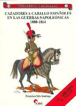 GUERREROS Y BATALLAS 5 - CAZADORES A CABALLO ESPAÑOLES EN LAS GUERRAS NAPOLEÓNICAS 1800-1814