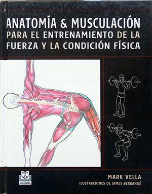 ANATOMÍA & MUSCULACIÓN PARA EL ENTRENAMIENTO DE LA FUERZA Y LA CONDICIÓN FÍSICA