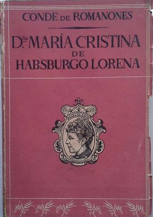DOÑA MARIA CRISTINA DE HABSBURGO LORENA - LA DISCRETA REGENTE DE ESPAÑA