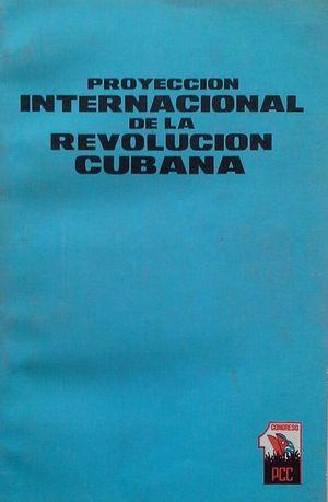 PROYECCIÓN INTERNACIONAL DE LA REVOLUCIÓN CUBANA