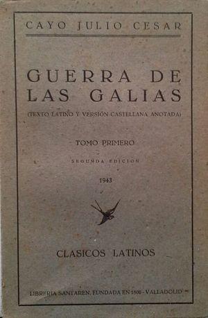 GUERRA DE LAS GALIAS - TOMO I - TEXTO LATINO Y VERSIÓN CASTELLANA ANOTADA