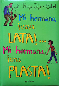 MI HERMANO, ¡VAYA LATA!-- , MI HERMANA, ¡UNA PLASTA!