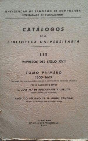 CATÁLOGOS DE LA BIBLIOTECA UNIVERSITARIA -  VOLUMEN III: IMPRESOS DEL SIGLO XVII - TOMO I 1600-1669